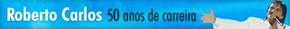 Roberto Carlos 50 anos de carreira